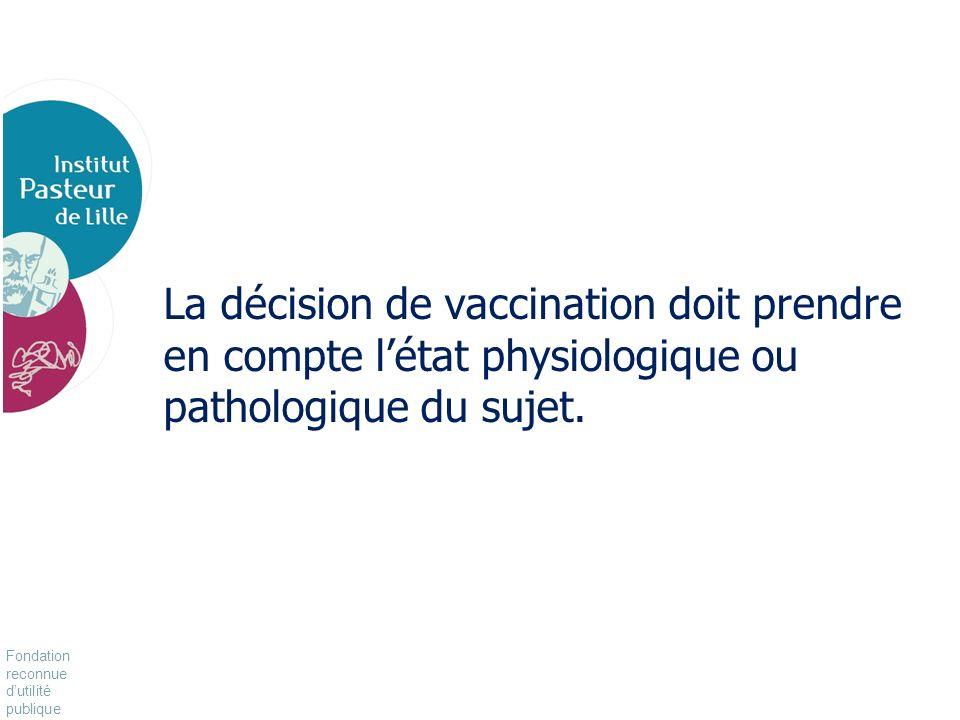 La décision de vaccination doit prendre en compte l'état physiologique ou pathologique du sujet.