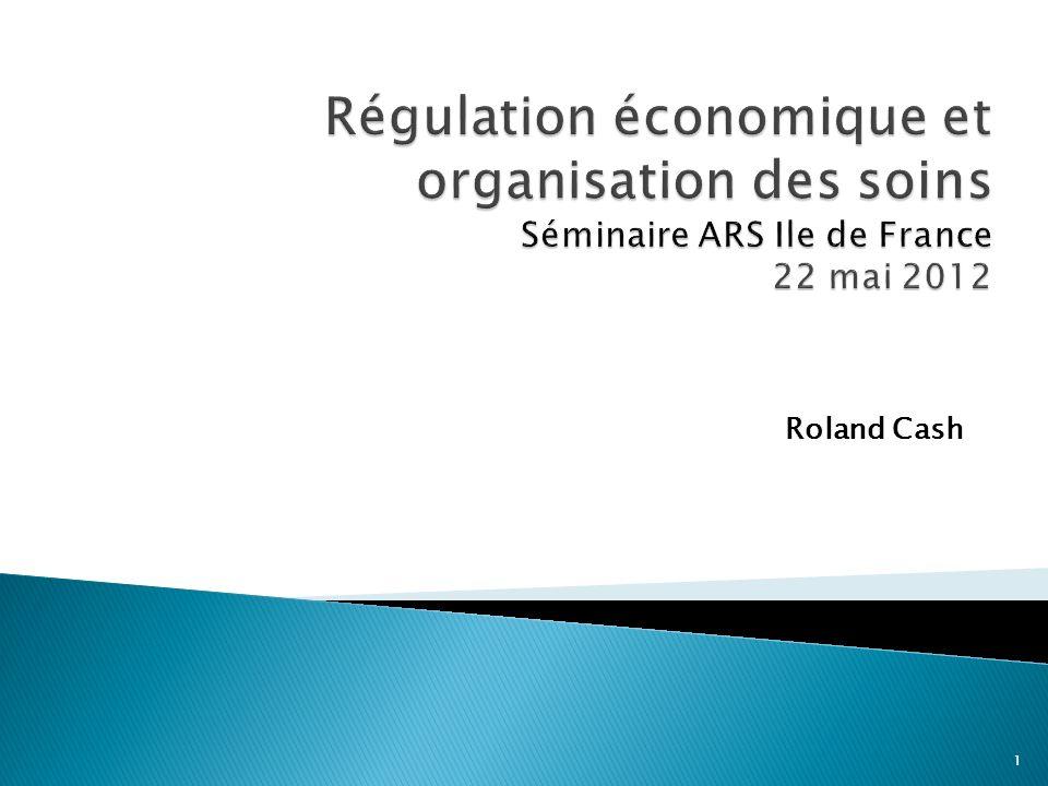 Régulation économique et organisation des soins Séminaire ARS Ile de France 22 mai 2012