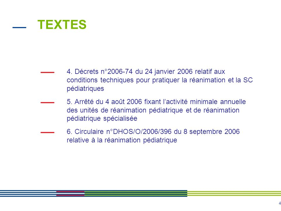 TEXTES 4. Décrets n°2006-74 du 24 janvier 2006 relatif aux conditions techniques pour pratiquer la réanimation et la SC pédiatriques.