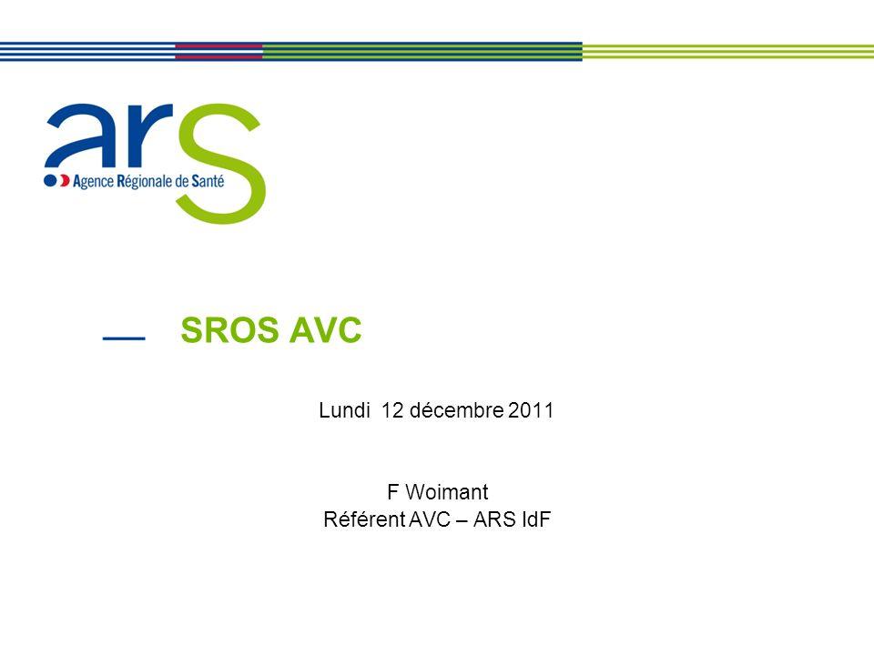 Lundi 12 décembre 2011 F Woimant Référent AVC – ARS IdF