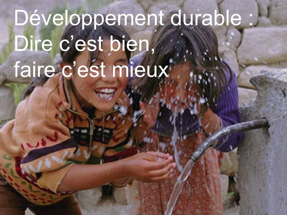 Développement durable : Dire c'est bien, faire c'est mieux