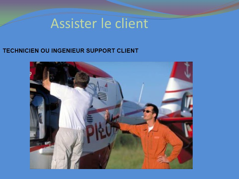 Assister le client TECHNICIEN OU INGENIEUR SUPPORT CLIENT