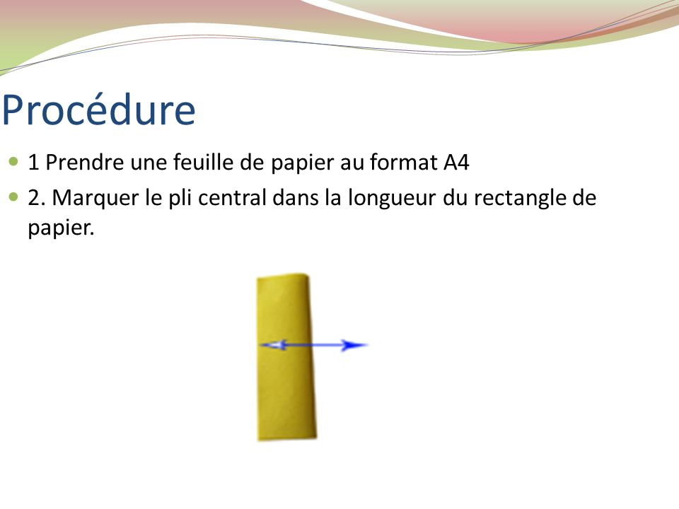 Procédure 1 Prendre une feuille de papier au format A4