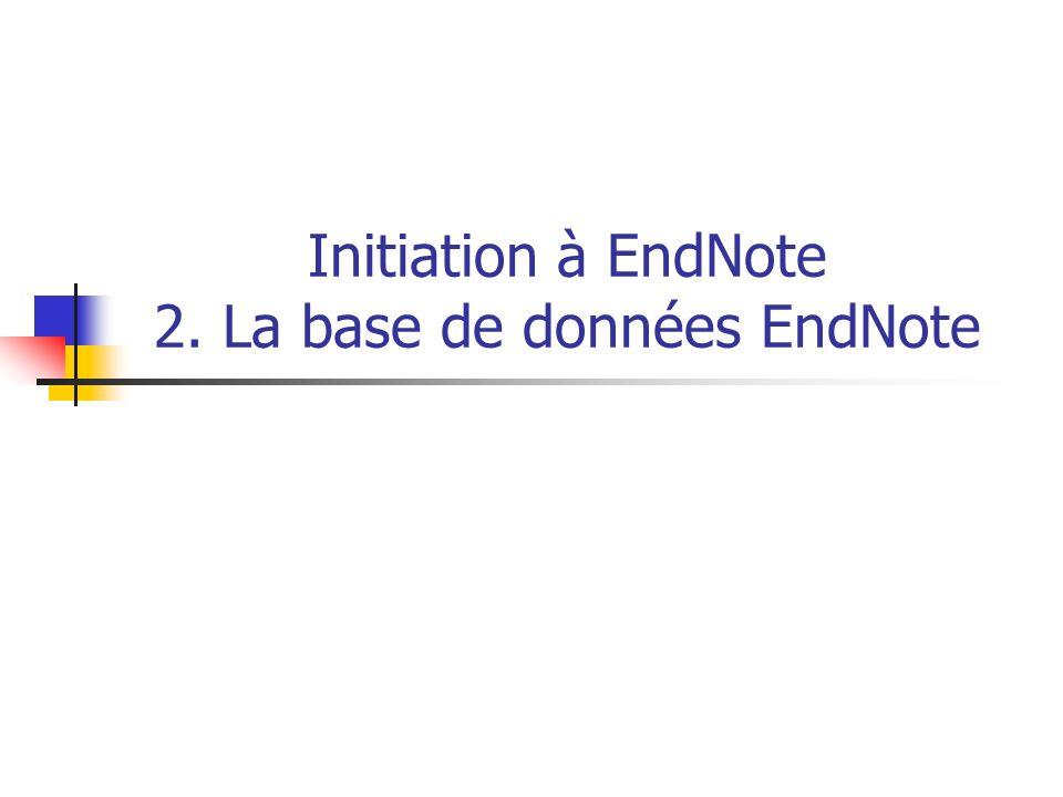 Initiation à EndNote 2. La base de données EndNote