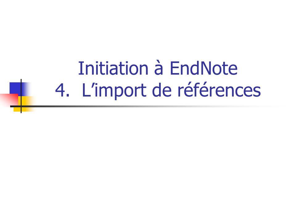 Initiation à EndNote 4. L'import de références