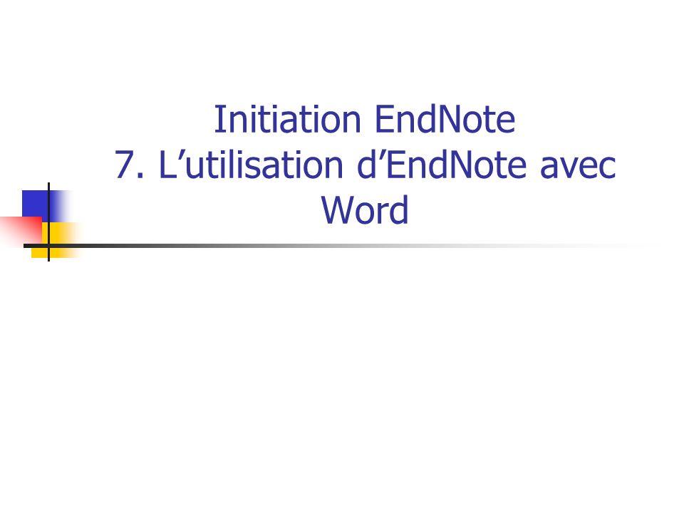 Initiation EndNote 7. L'utilisation d'EndNote avec Word