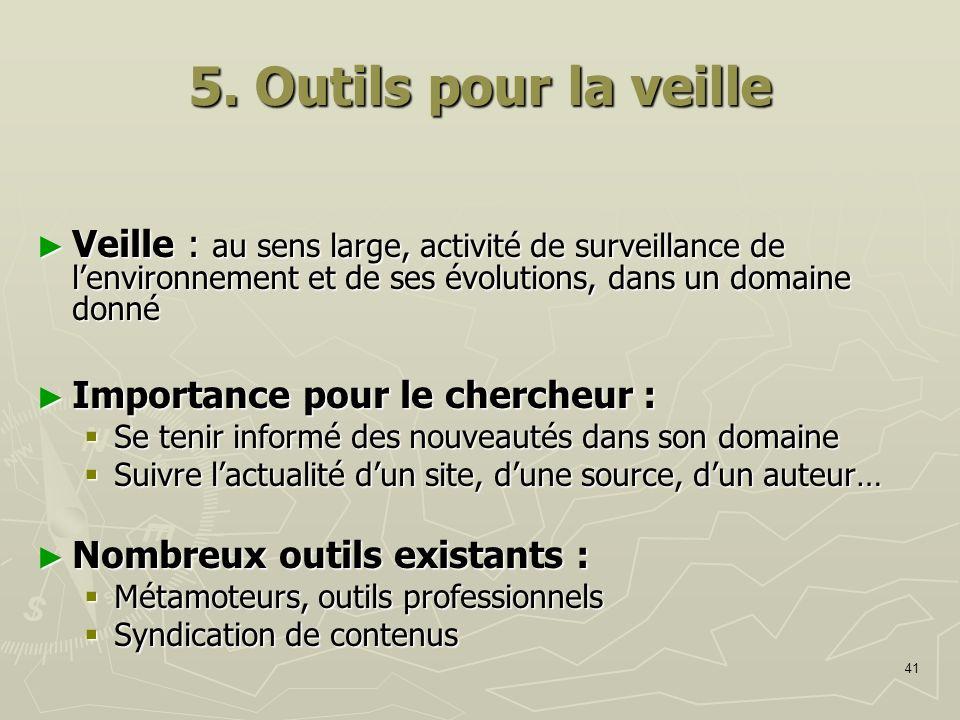 5. Outils pour la veille Veille : au sens large, activité de surveillance de l'environnement et de ses évolutions, dans un domaine donné.