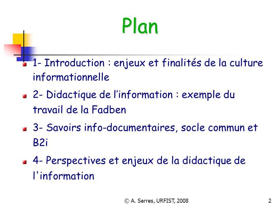 Plan 1- Introduction : enjeux et finalités de la culture informationnelle. 2- Didactique de l'information : exemple du travail de la Fadben.