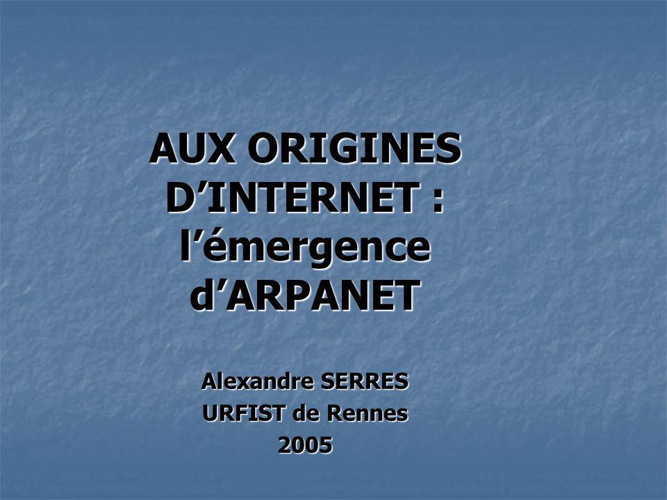 AUX ORIGINES D'INTERNET : l'émergence d'ARPANET Alexandre SERRES