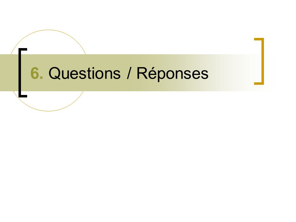 6. Questions / Réponses
