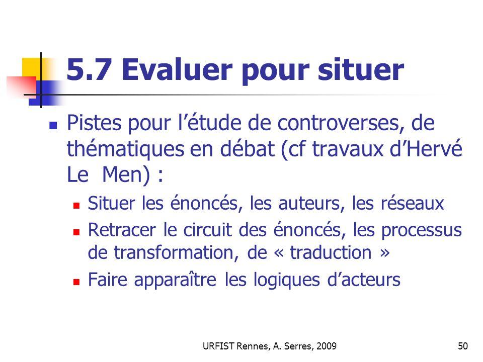 5.7 Evaluer pour situer Pistes pour l'étude de controverses, de thématiques en débat (cf travaux d'Hervé Le Men) :
