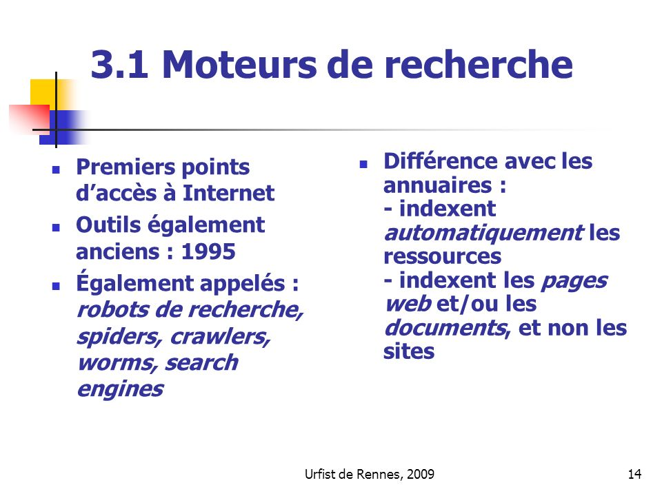 3.1 Moteurs de recherche Premiers points d'accès à Internet. Outils également anciens : 1995.