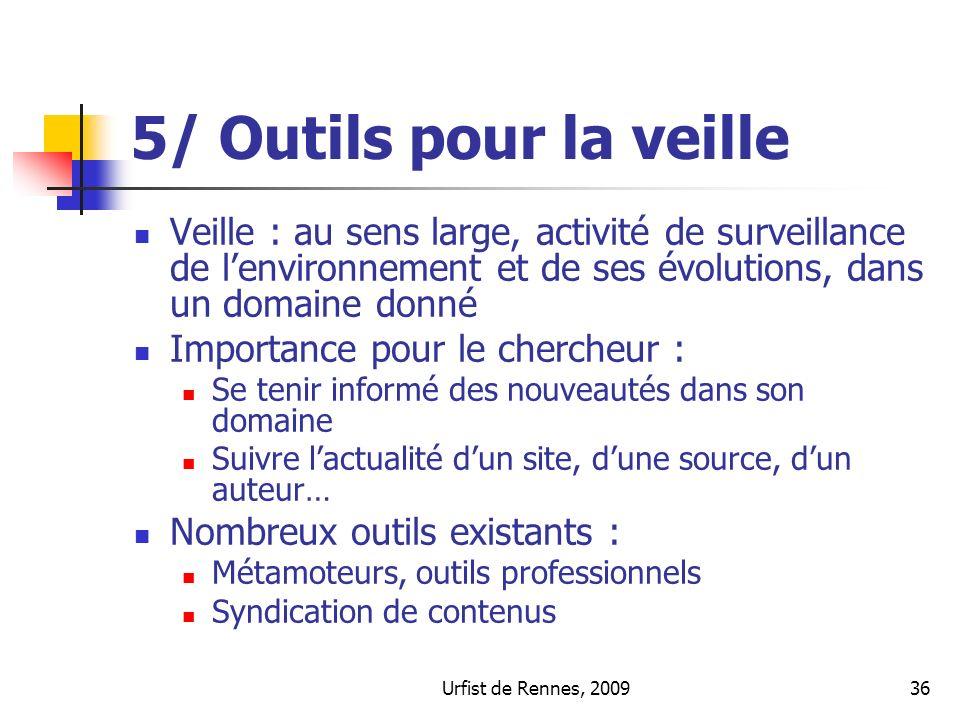 5/ Outils pour la veille Veille : au sens large, activité de surveillance de l'environnement et de ses évolutions, dans un domaine donné.