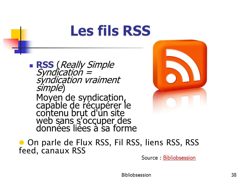 Les fils RSS RSS (Really Simple Syndication = syndication vraiment simple)