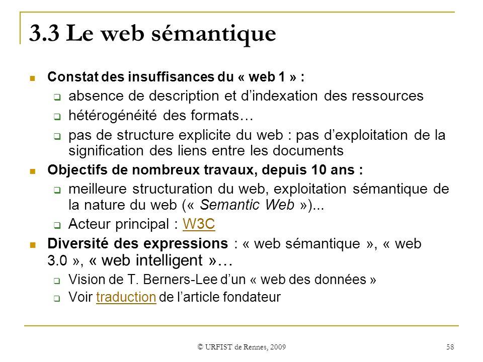 3.3 Le web sémantique Constat des insuffisances du « web 1 » : absence de description et d'indexation des ressources.