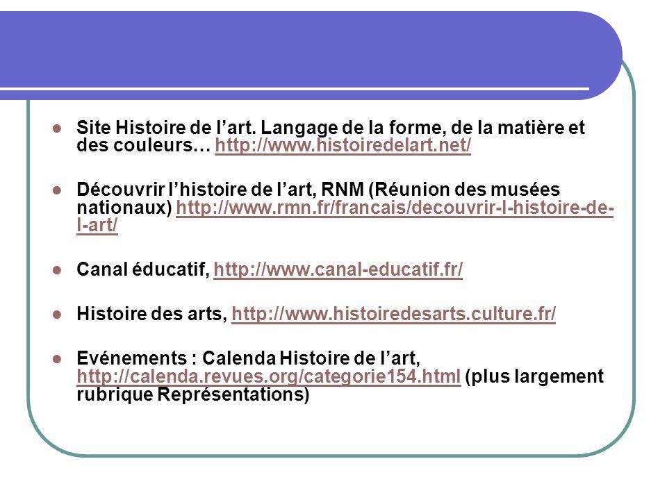 Site Histoire de l'art. Langage de la forme, de la matière et des couleurs… http://www.histoiredelart.net/
