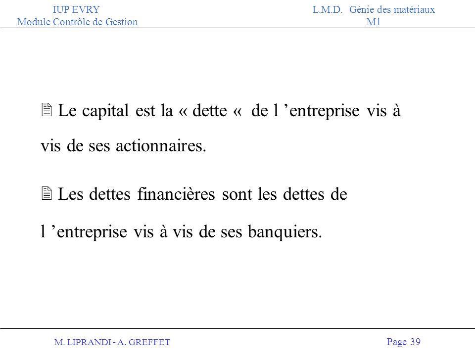 Le capital est la « dette « de l 'entreprise vis à vis de ses actionnaires.