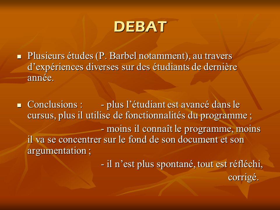 DEBAT Plusieurs études (P. Barbel notamment), au travers d'expériences diverses sur des étudiants de dernière année.