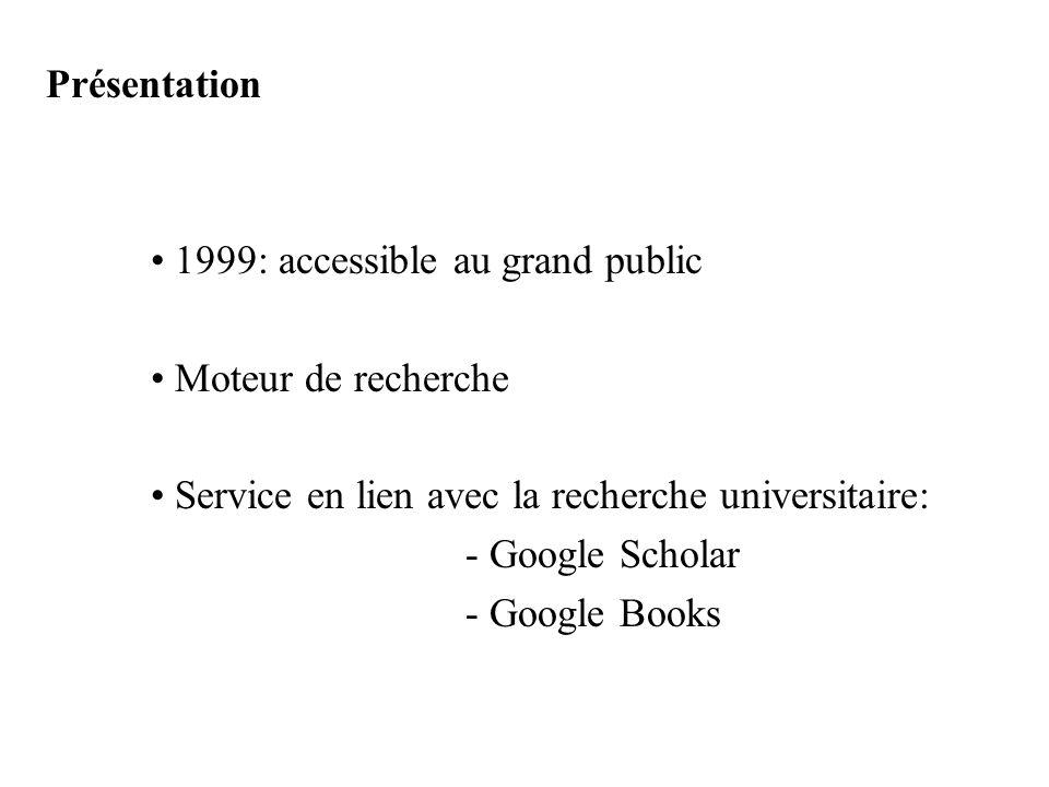 Présentation • 1999: accessible au grand public. • Moteur de recherche. • Service en lien avec la recherche universitaire: