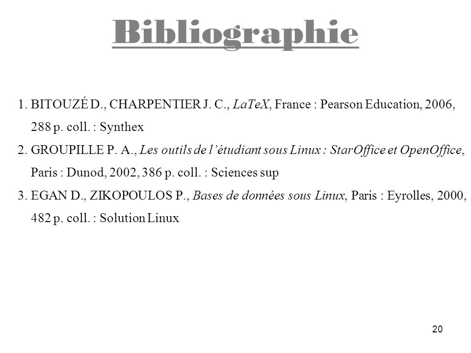 Bibliographie 1. BITOUZÉ D., CHARPENTIER J. C., LaTeX, France : Pearson Education, 2006, 288 p. coll. : Synthex.