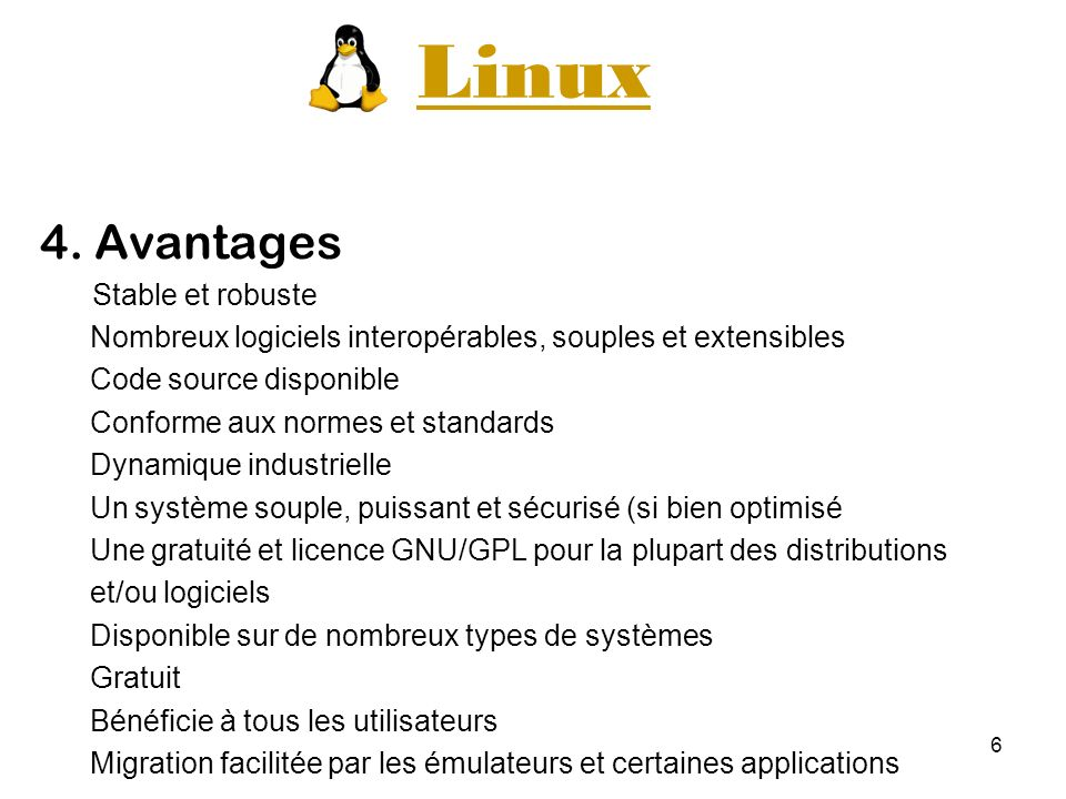 Linux 4. Avantages. Stable et robuste. Nombreux logiciels interopérables, souples et extensibles.