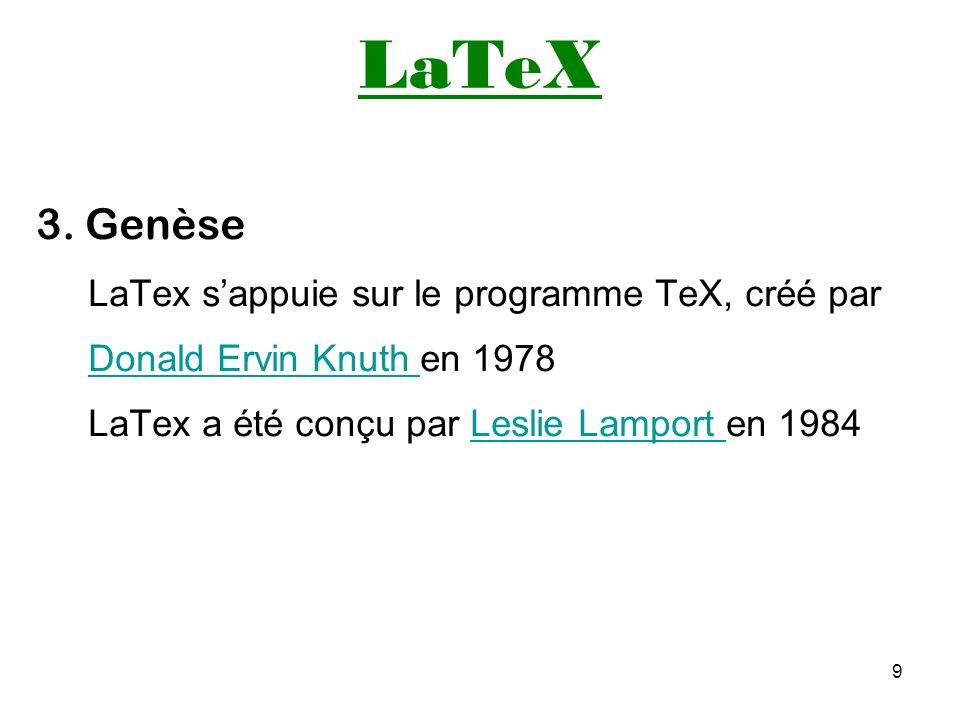 LaTeX 3. Genèse LaTex s'appuie sur le programme TeX, créé par