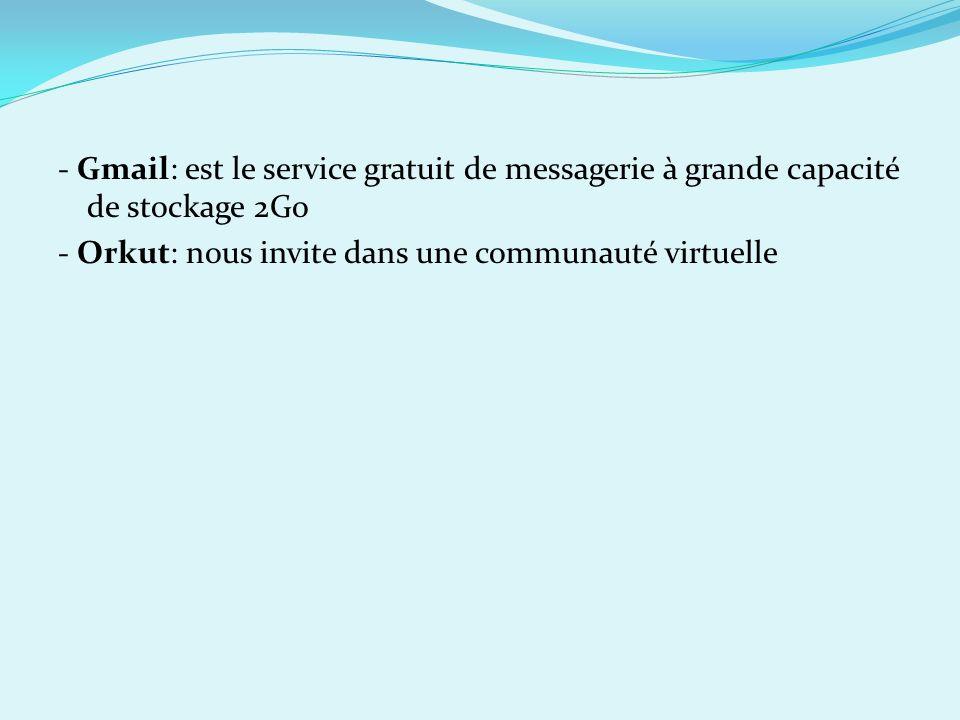 - Gmail: est le service gratuit de messagerie à grande capacité de stockage 2Go
