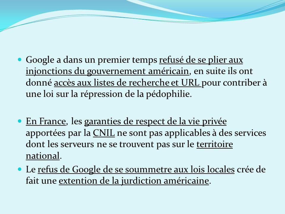 Google a dans un premier temps refusé de se plier aux injonctions du gouvernement américain, en suite ils ont donné accès aux listes de recherche et URL pour contriber à une loi sur la répression de la pédophilie.
