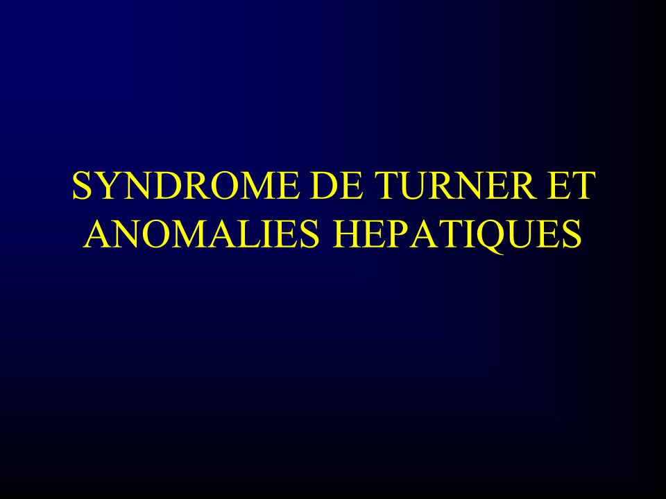SYNDROME DE TURNER ET ANOMALIES HEPATIQUES