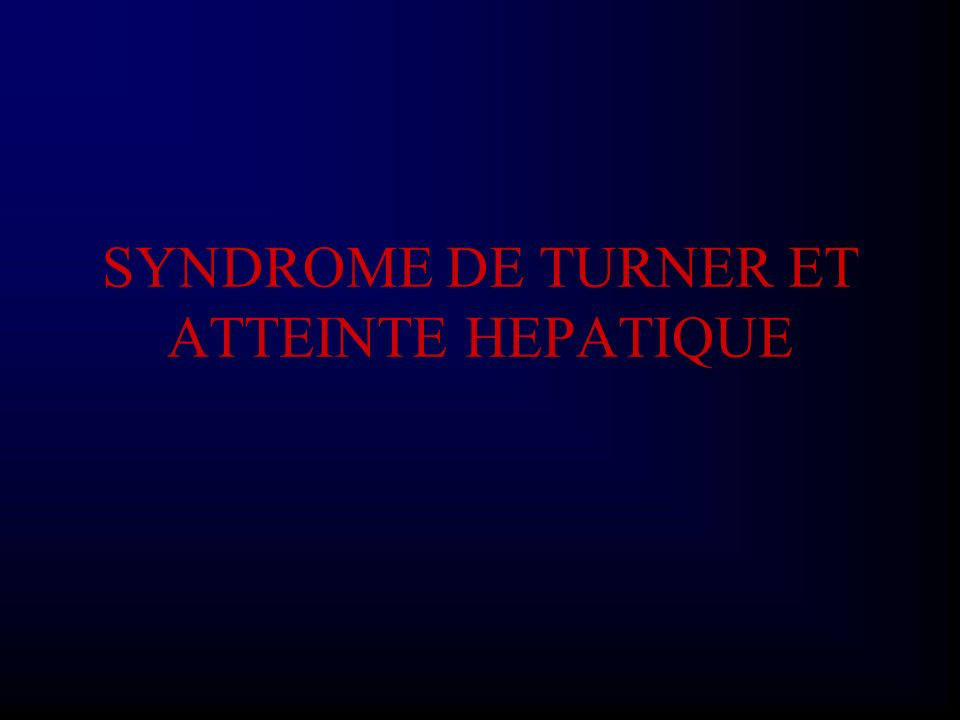 SYNDROME DE TURNER ET ATTEINTE HEPATIQUE