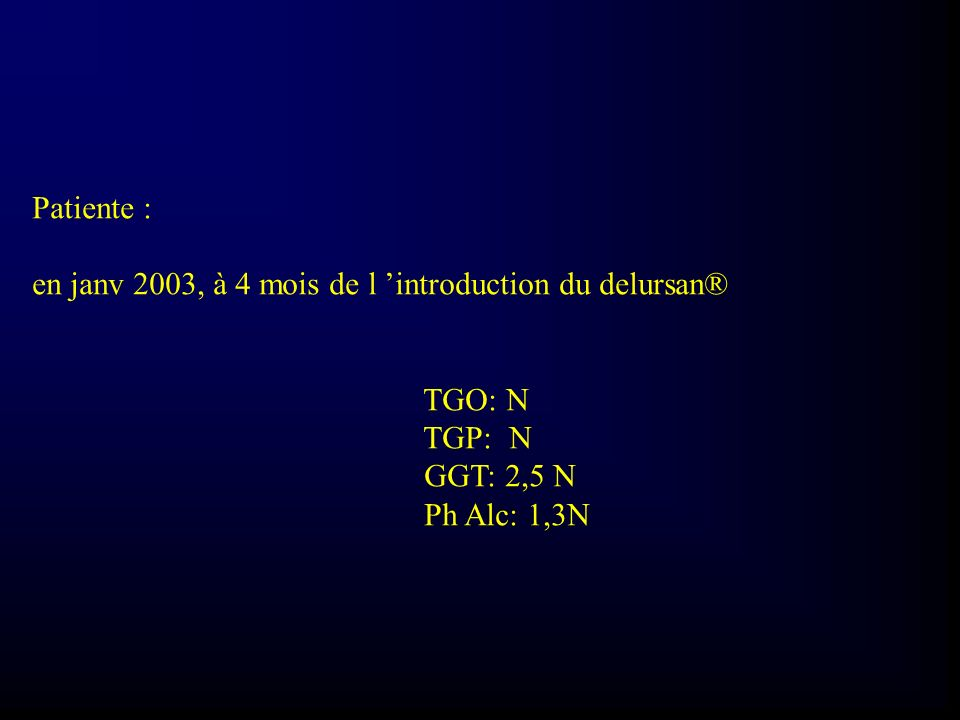 Patiente : en janv 2003, à 4 mois de l 'introduction du delursan® TGO: N.