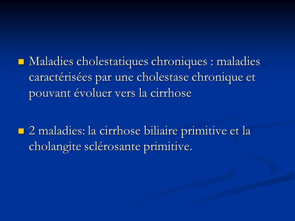 Maladies cholestatiques chroniques : maladies caractérisées par une cholestase chronique et pouvant évoluer vers la cirrhose