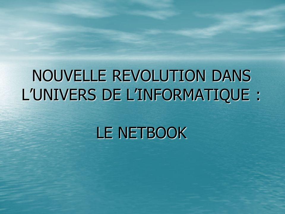 NOUVELLE REVOLUTION DANS L'UNIVERS DE L'INFORMATIQUE : LE NETBOOK