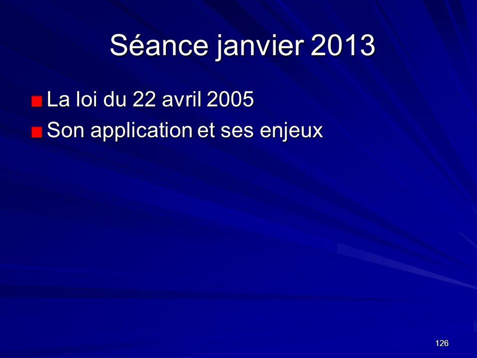 Séance janvier 2013 La loi du 22 avril 2005