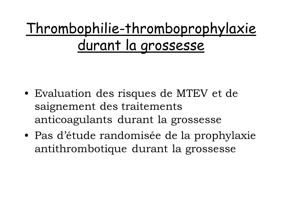 Thrombophilie-thromboprophylaxie durant la grossesse