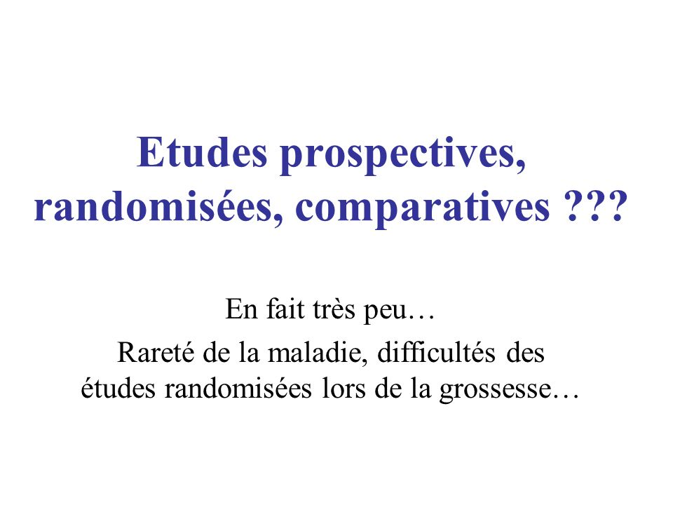 Etudes prospectives, randomisées, comparatives