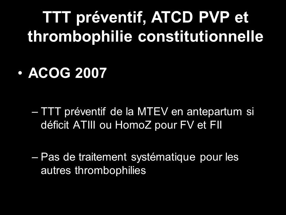 TTT préventif, ATCD PVP et thrombophilie constitutionnelle
