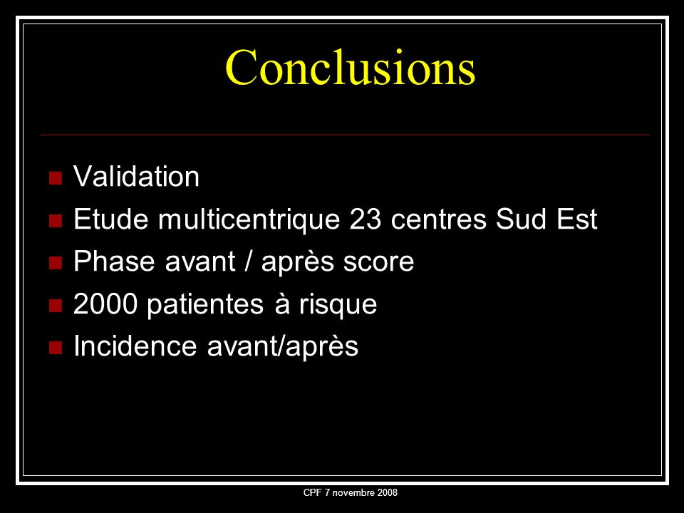 Conclusions Validation Etude multicentrique 23 centres Sud Est