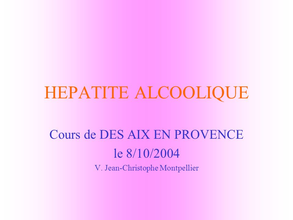 HEPATITE ALCOOLIQUE Cours de DES AIX EN PROVENCE le 8/10/2004