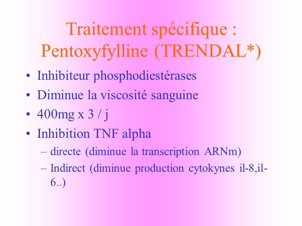 Traitement spécifique : Pentoxyfylline (TRENDAL*)