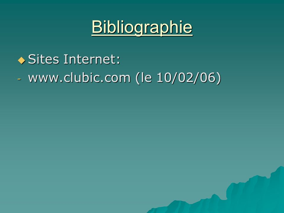 Bibliographie Sites Internet: www.clubic.com (le 10/02/06)