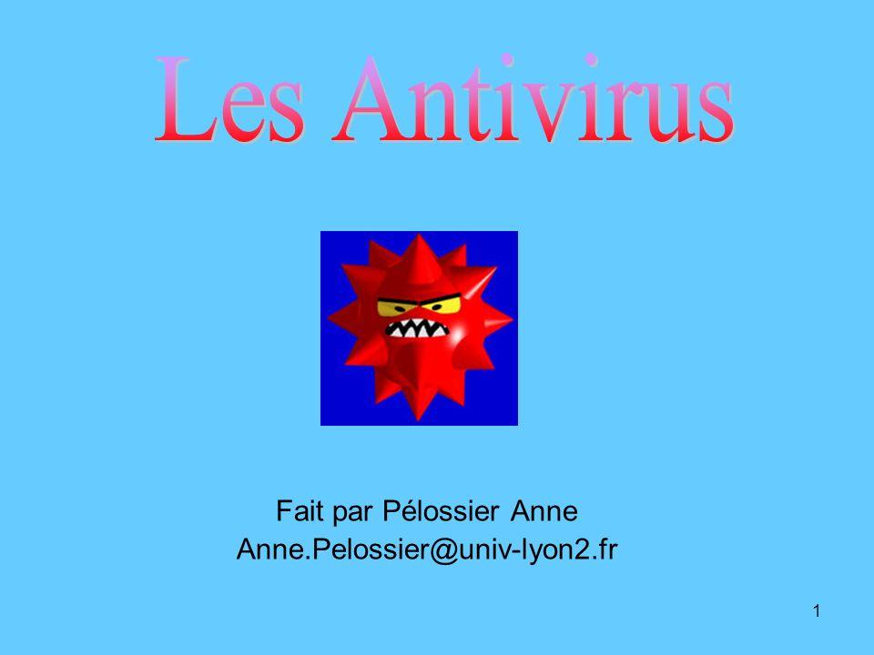 Les Antivirus Fait par Pélossier Anne Anne.Pelossier@univ-lyon2.fr