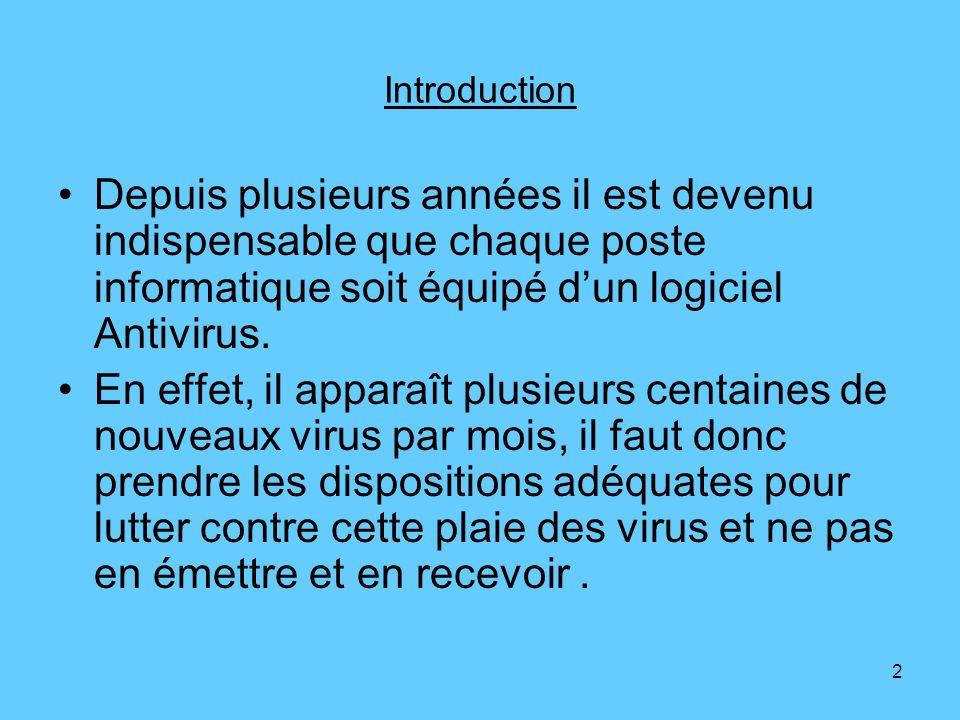 Introduction Depuis plusieurs années il est devenu indispensable que chaque poste informatique soit équipé d'un logiciel Antivirus.