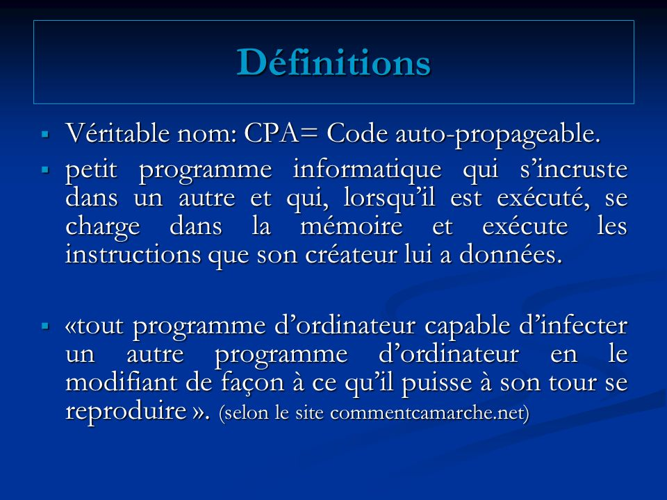Définitions Véritable nom: CPA= Code auto-propageable.