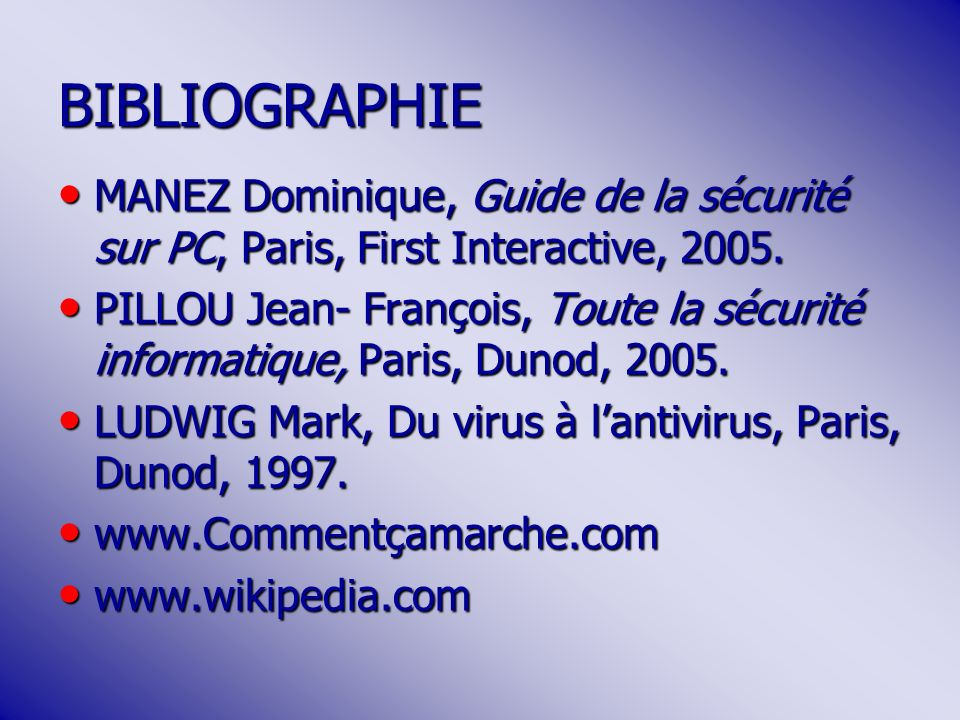 BIBLIOGRAPHIE MANEZ Dominique, Guide de la sécurité sur PC, Paris, First Interactive, 2005.