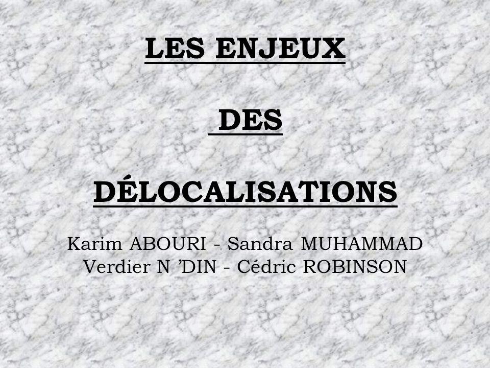 LES ENJEUX DES DÉLOCALISATIONS Karim ABOURI - Sandra MUHAMMAD Verdier N 'DIN - Cédric ROBINSON