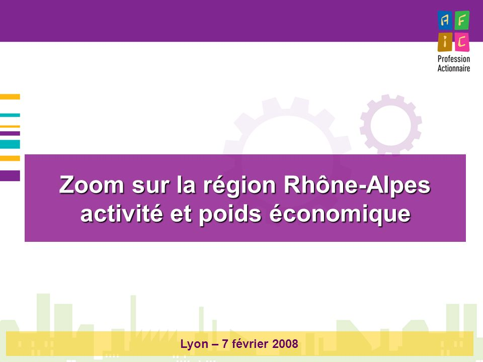 Zoom sur la région Rhône-Alpes activité et poids économique