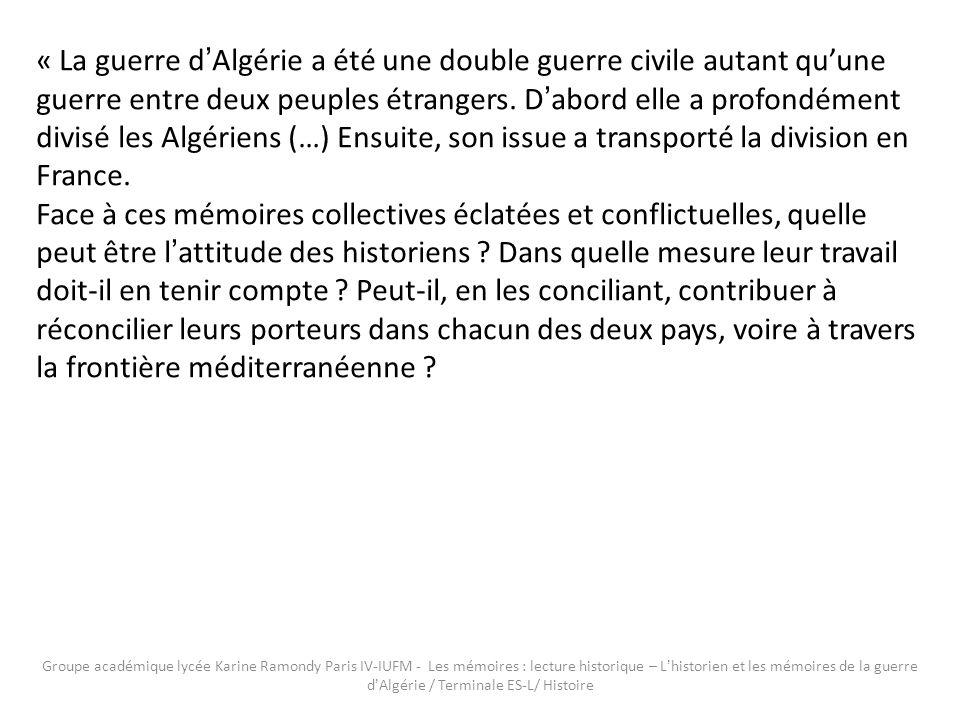 « La guerre d'Algérie a été une double guerre civile autant qu'une guerre entre deux peuples étrangers. D'abord elle a profondément divisé les Algériens (…) Ensuite, son issue a transporté la division en France.