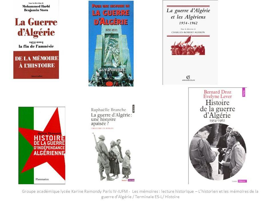 Groupe académique lycée Karine Ramondy Paris IV-IUFM - Les mémoires : lecture historique – L'historien et les mémoires de la guerre d'Algérie / Terminale ES-L/ Histoire