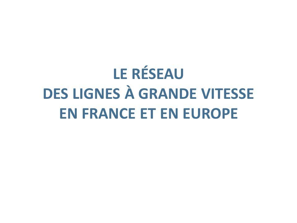LE RÉSEAU DES LIGNES À GRANDE VITESSE EN FRANCE ET EN EUROPE